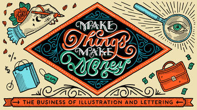 Make Things Make Money: The Business of Illustration and Lettering