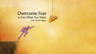 Overcome Fear to Get What You Want