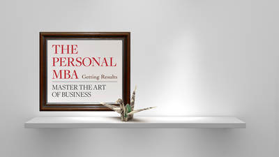 The Personal MBA: Getting Results